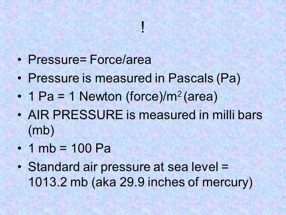 ! Pressure= Force/area Pressure is measured in Pascals (Pa)