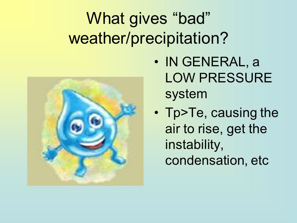 What gives bad weather/precipitation