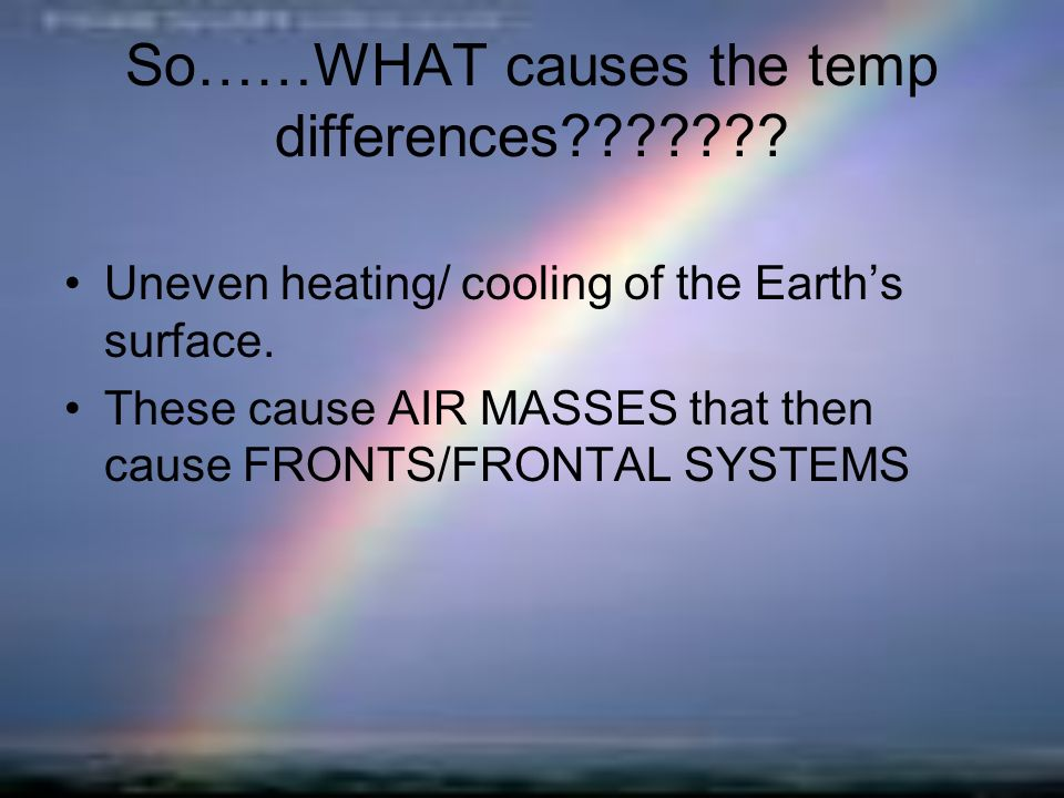 So……WHAT causes the temp differences