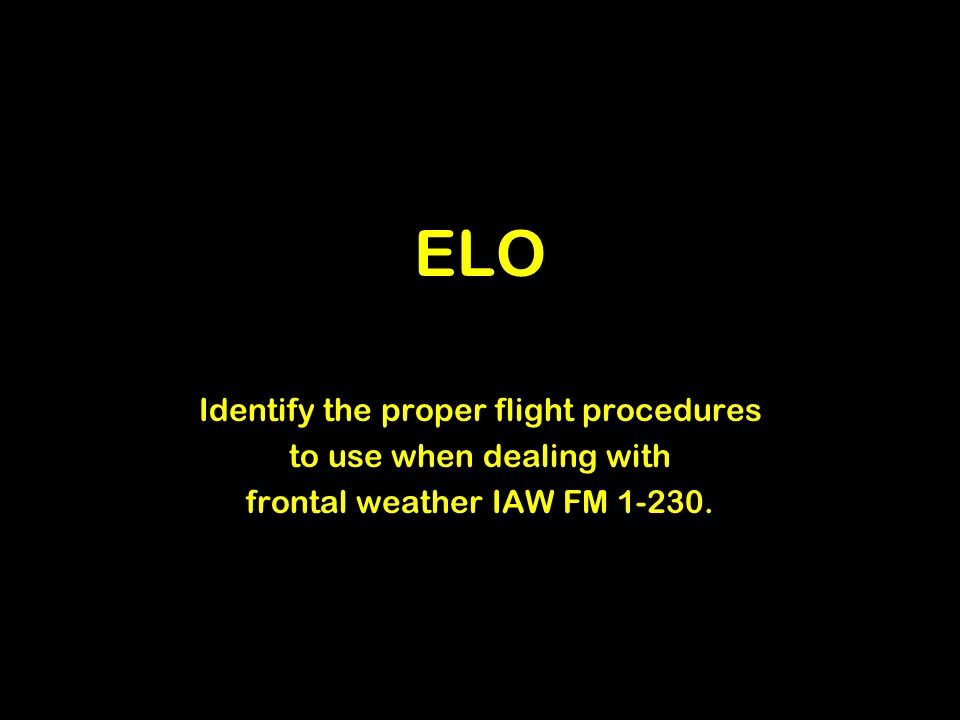 ELO Identify the proper flight procedures to use when dealing with