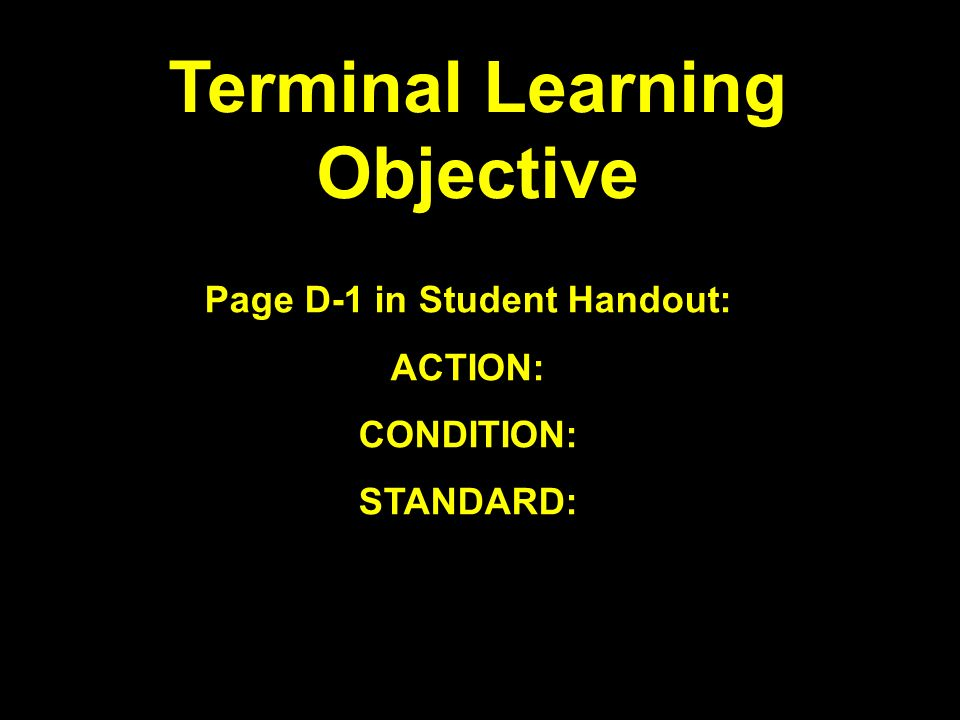 Terminal Learning Objective Page D-1 in Student Handout: