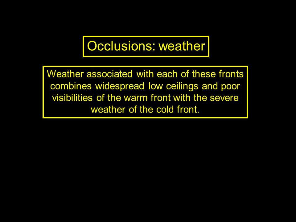 Occlusions: weather Weather associated with each of these fronts