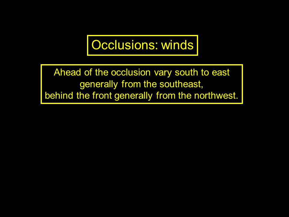 Occlusions: winds Ahead of the occlusion vary south to east