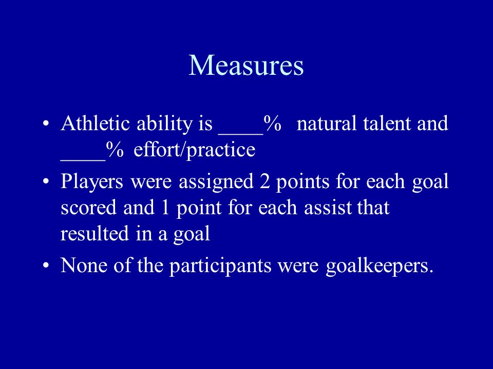 MeasuresAthletic ability is ____% natural talent and ____% effort/practice.