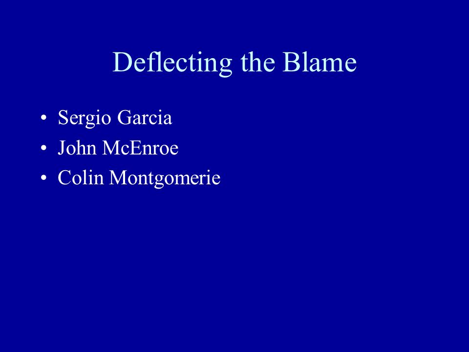 Deflecting the Blame Sergio Garcia John McEnroe Colin Montgomerie