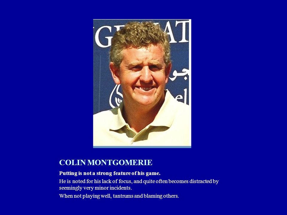 COLIN MONTGOMERIE Putting is not a strong feature of his game.