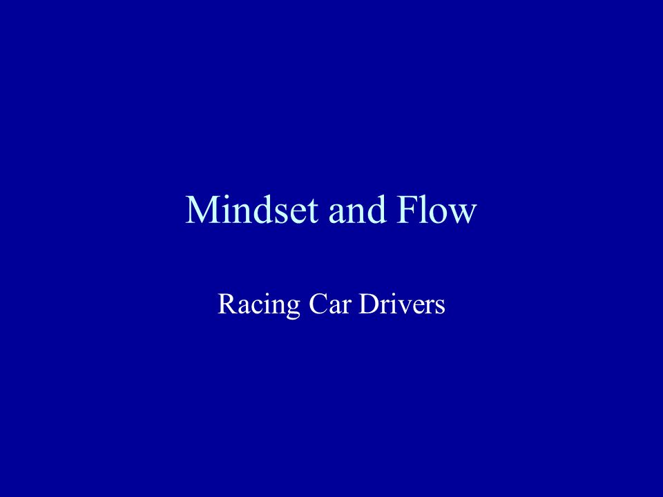Mindset and Flow Racing Car Drivers