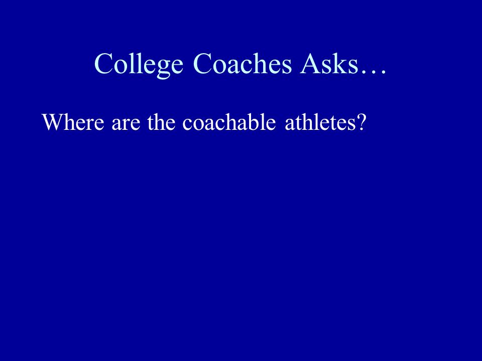 College Coaches Asks… Where are the coachable athletes