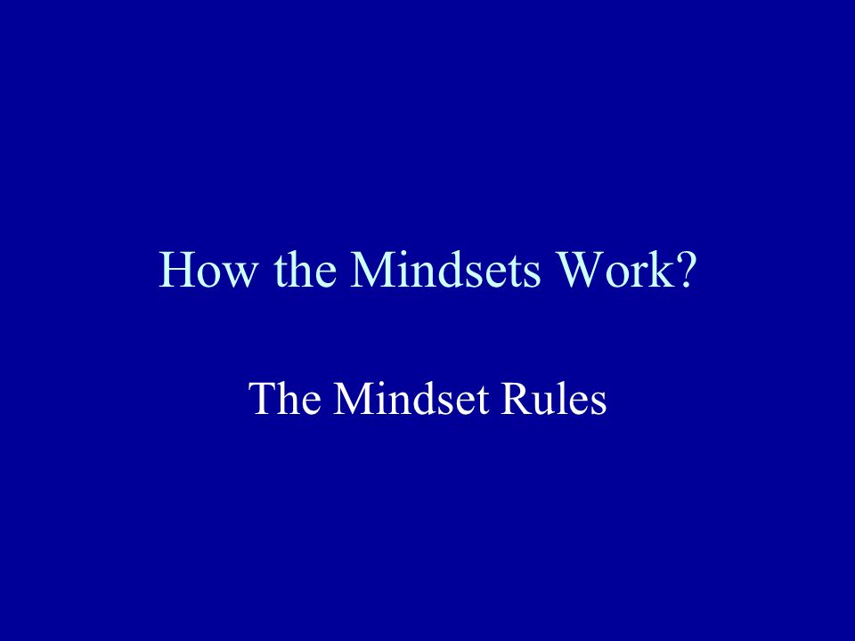 How the Mindsets Work The Mindset Rules