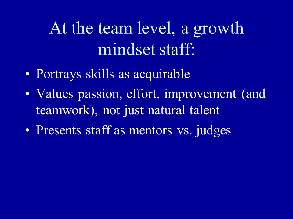 At the team level, a growth mindset staff: