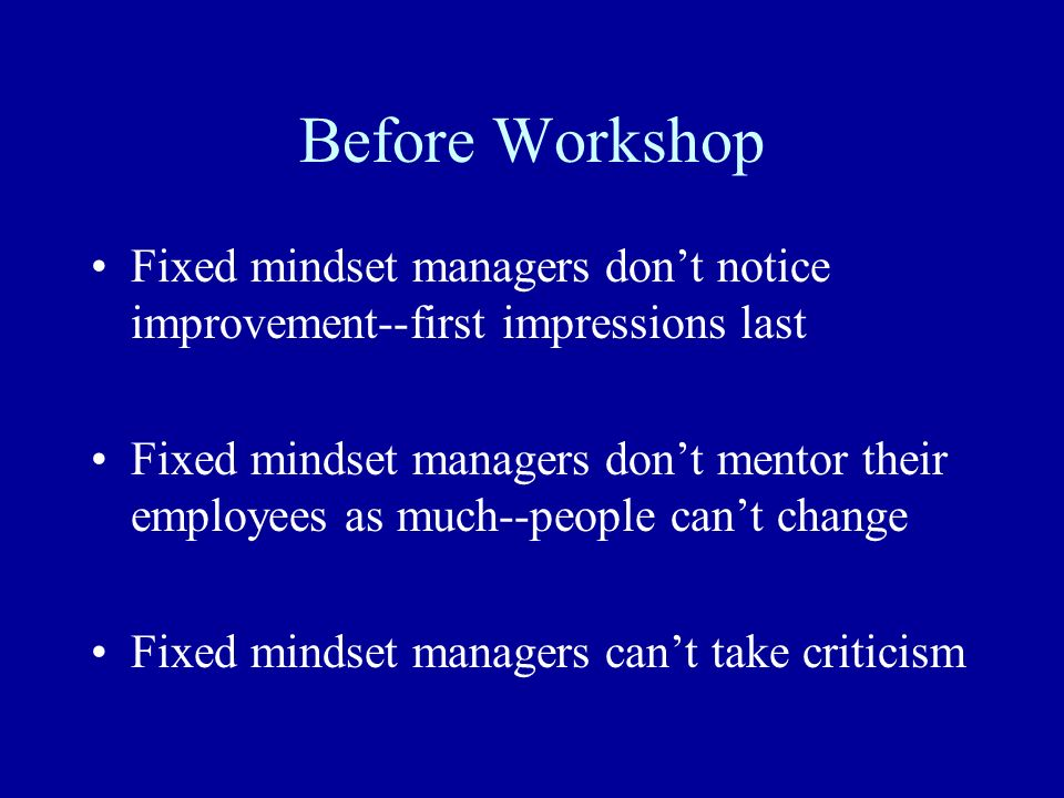 Before Workshop Fixed mindset managers don't notice improvement--first impressions last.