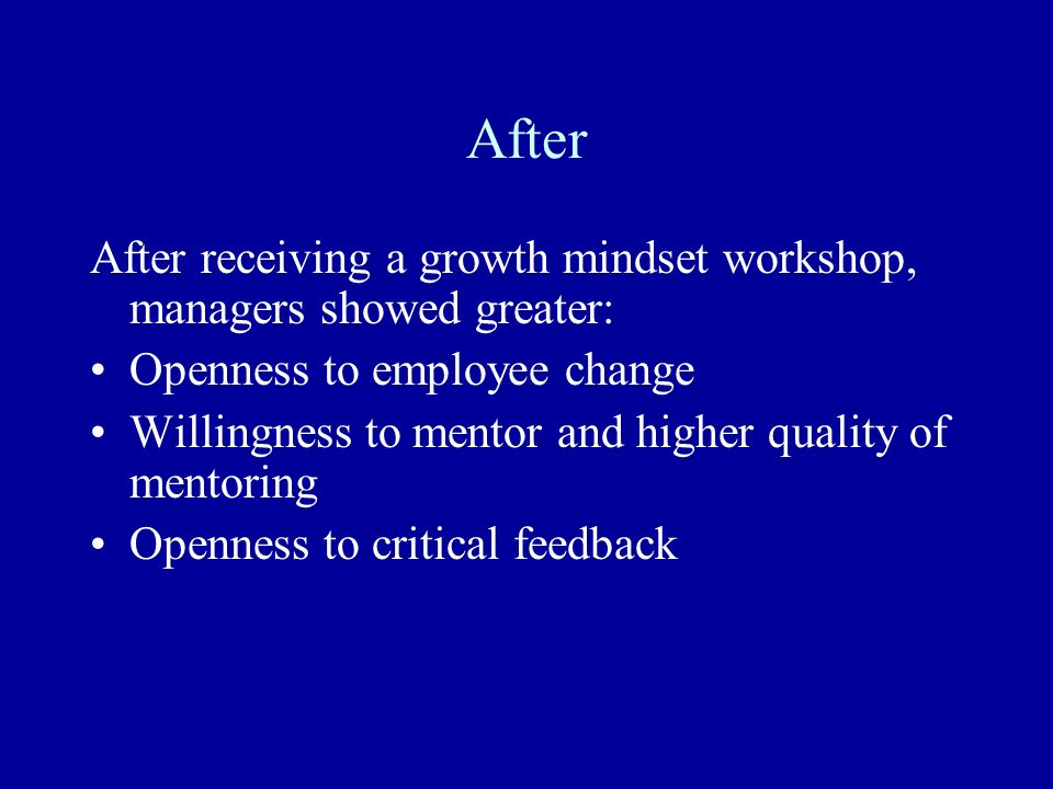 After After receiving a growth mindset workshop, managers showed greater: Openness to employee change.