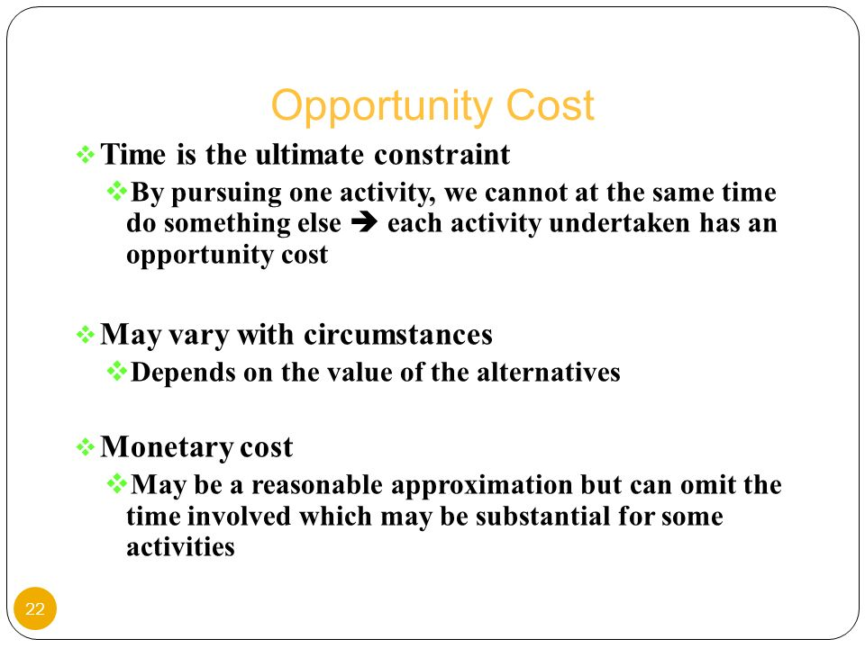 Opportunity Cost Time is the ultimate constraint
