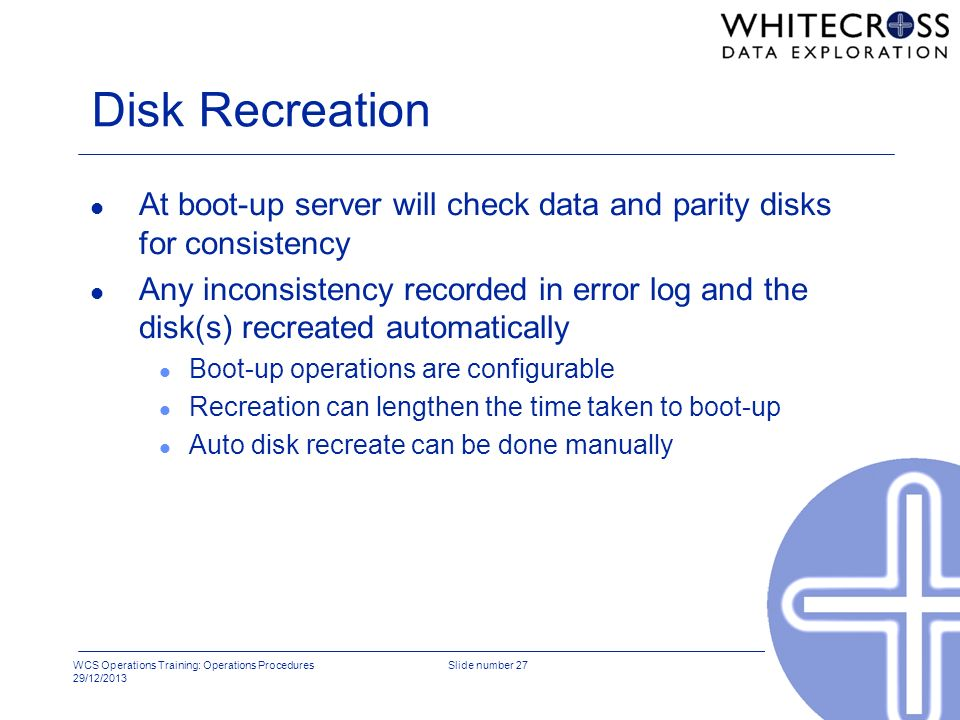 Disk Recreation At boot-up server will check data and parity disks for consistency.