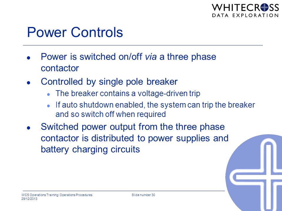 Power Controls Power is switched on/off via a three phase contactor