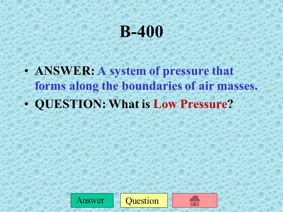 B-400 ANSWER: A system of pressure that forms along the boundaries of air masses.