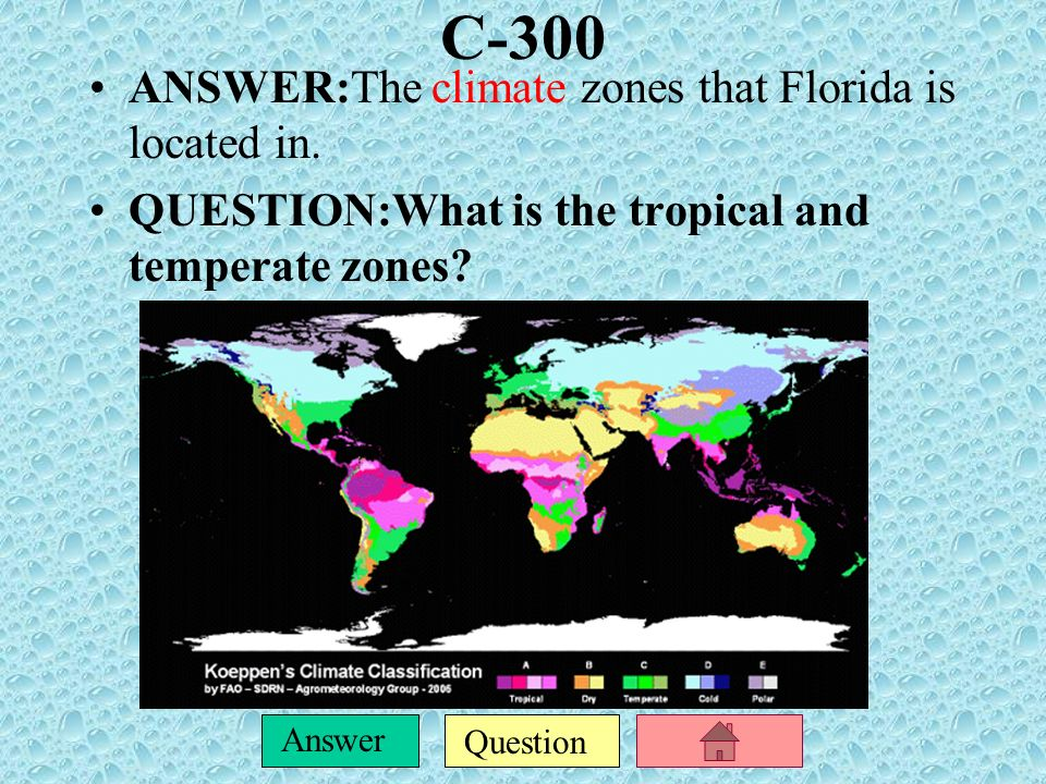 C-300 ANSWER:The climate zones that Florida is located in.