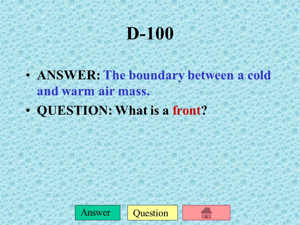 D-100 ANSWER: The boundary between a cold and warm air mass.