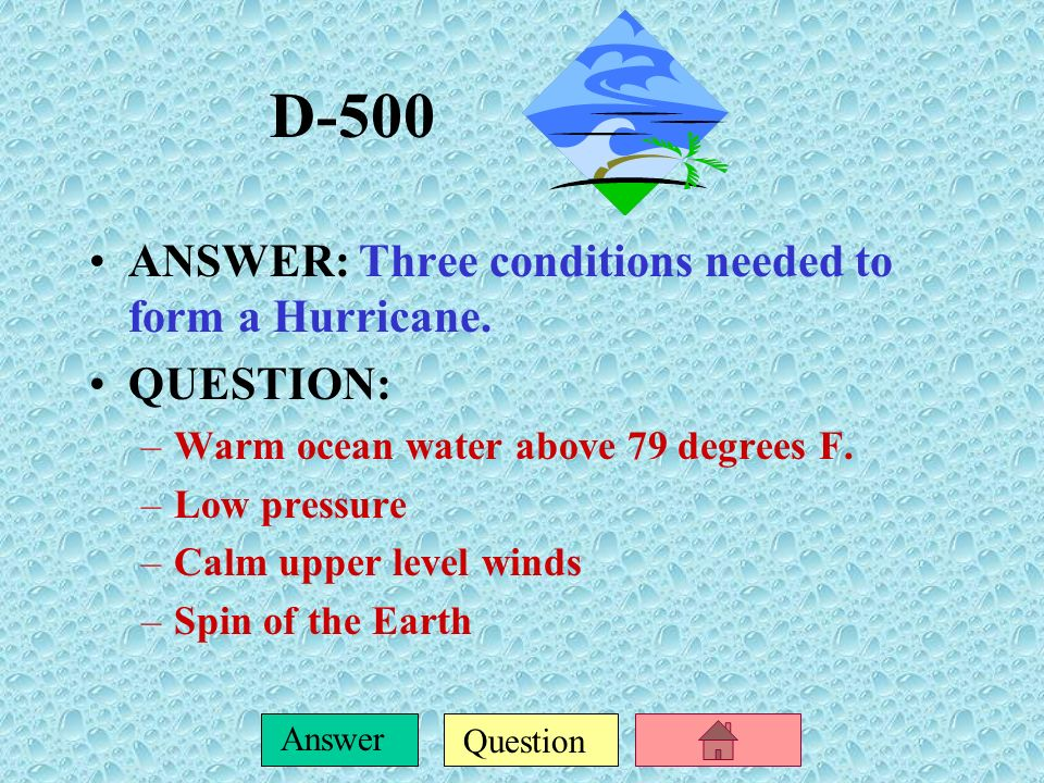 D-500 ANSWER: Three conditions needed to form a Hurricane. QUESTION: