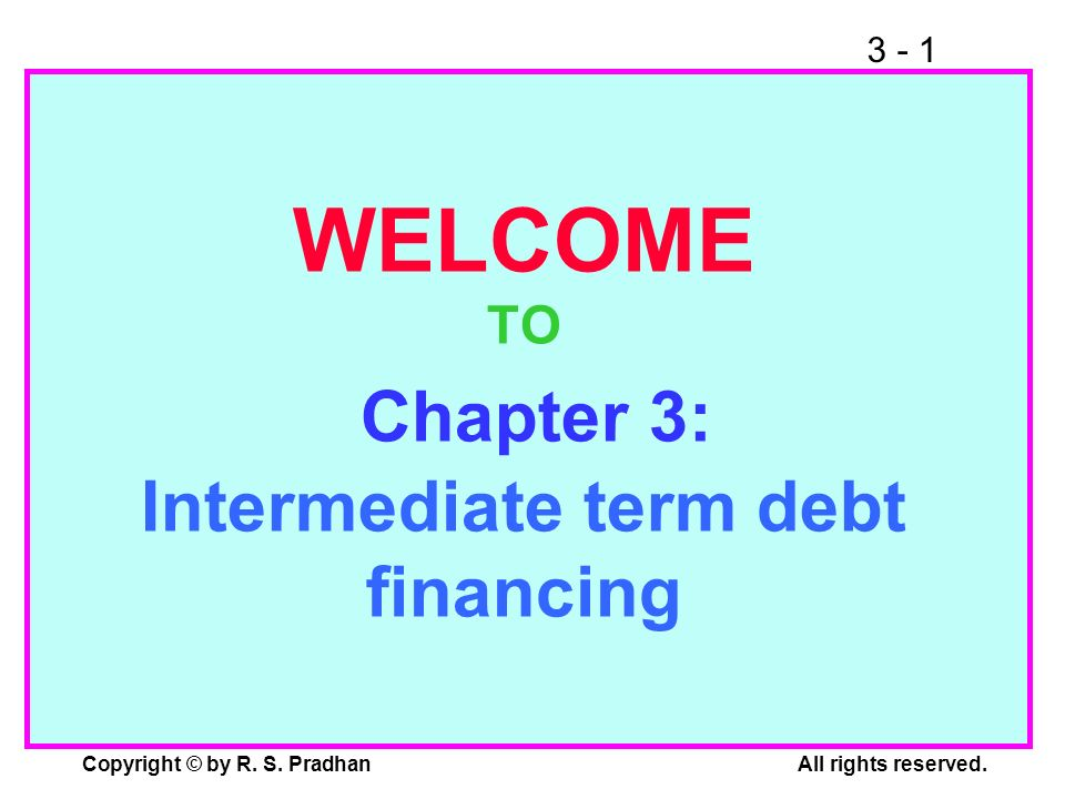 WELCOME TO Chapter 3: Intermediate term debt financing