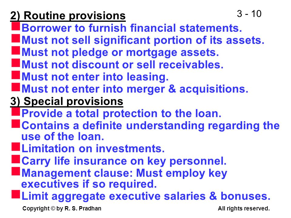 2) Routine provisions Borrower to furnish financial statements. Must not sell significant portion of its assets.