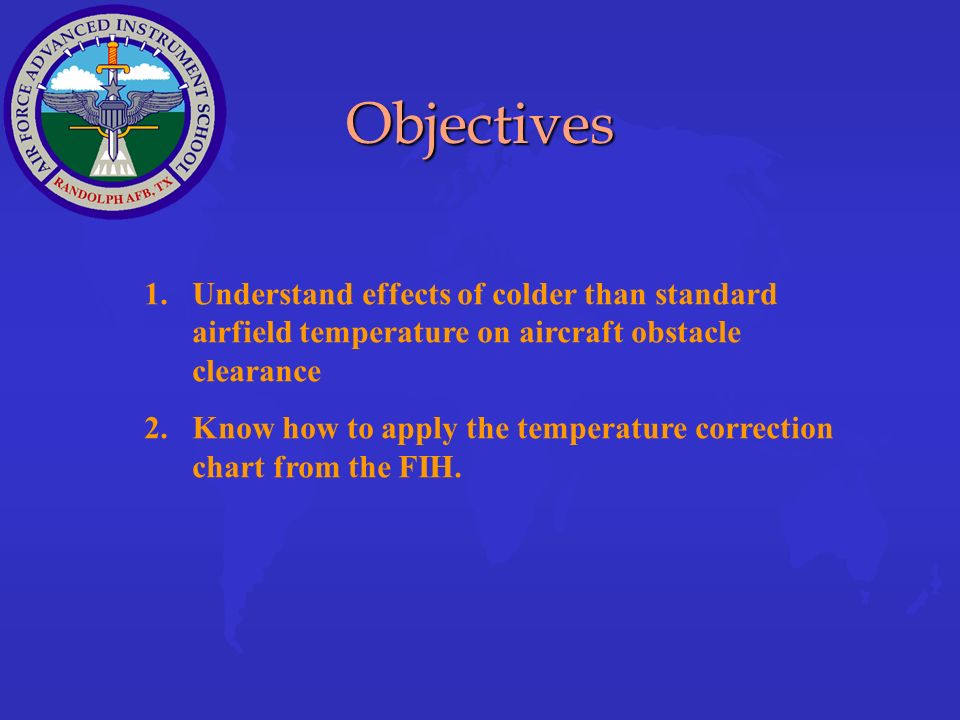 Objectives Understand effects of colder than standard airfield temperature on aircraft obstacle clearance.
