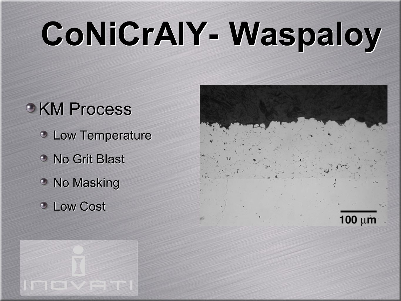 CoNiCrAlY- Waspaloy KM Process Low Temperature No Grit Blast