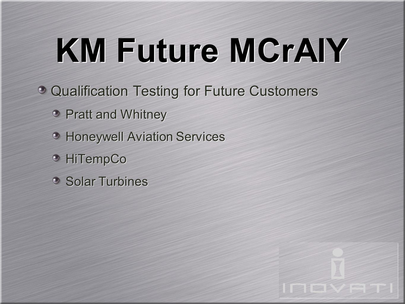 KM Future MCrAlY Qualification Testing for Future Customers