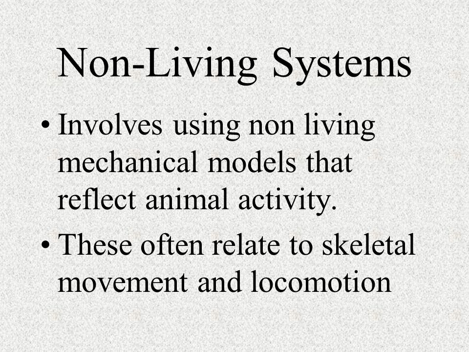 Non-Living Systems Involves using non living mechanical models that reflect animal activity.