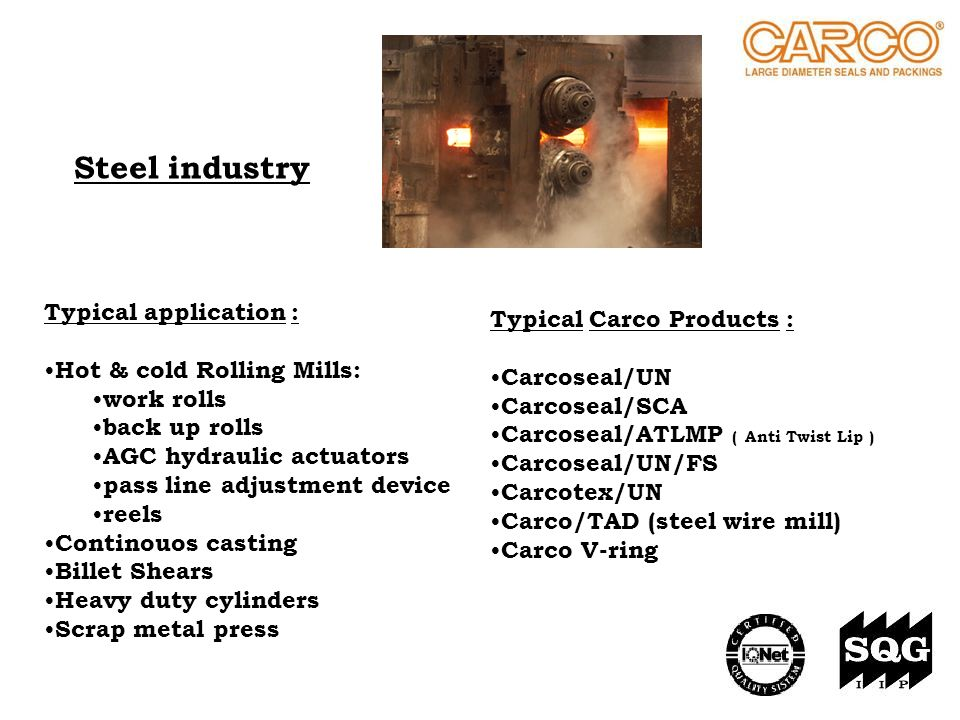 Steel industry Typical application : Typical Carco Products :