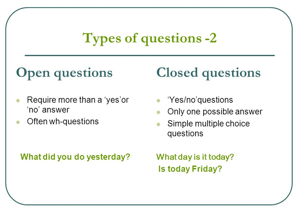 Types of questions -2 Open questions Closed questions