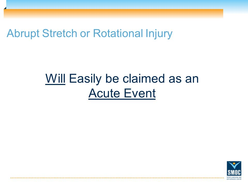 Abrupt Stretch or Rotational Injury