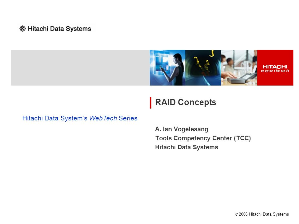 A. Ian Vogelesang Tools Competency Center (TCC) Hitachi Data Systems