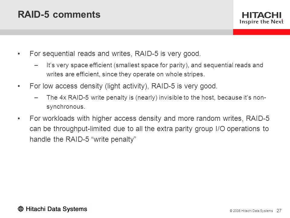 RAID-5 comments For sequential reads and writes, RAID-5 is very good.