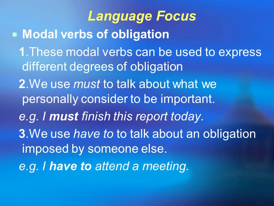 Language Focus Modal verbs of obligation. 1.These modal verbs can be used to express different degrees of obligation.