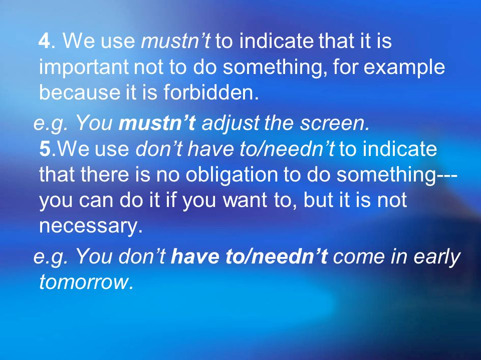4. We use mustn't to indicate that it is important not to do something, for example because it is forbidden.
