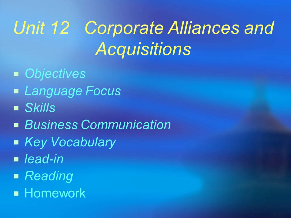 Unit 12 Corporate Alliances and Acquisitions