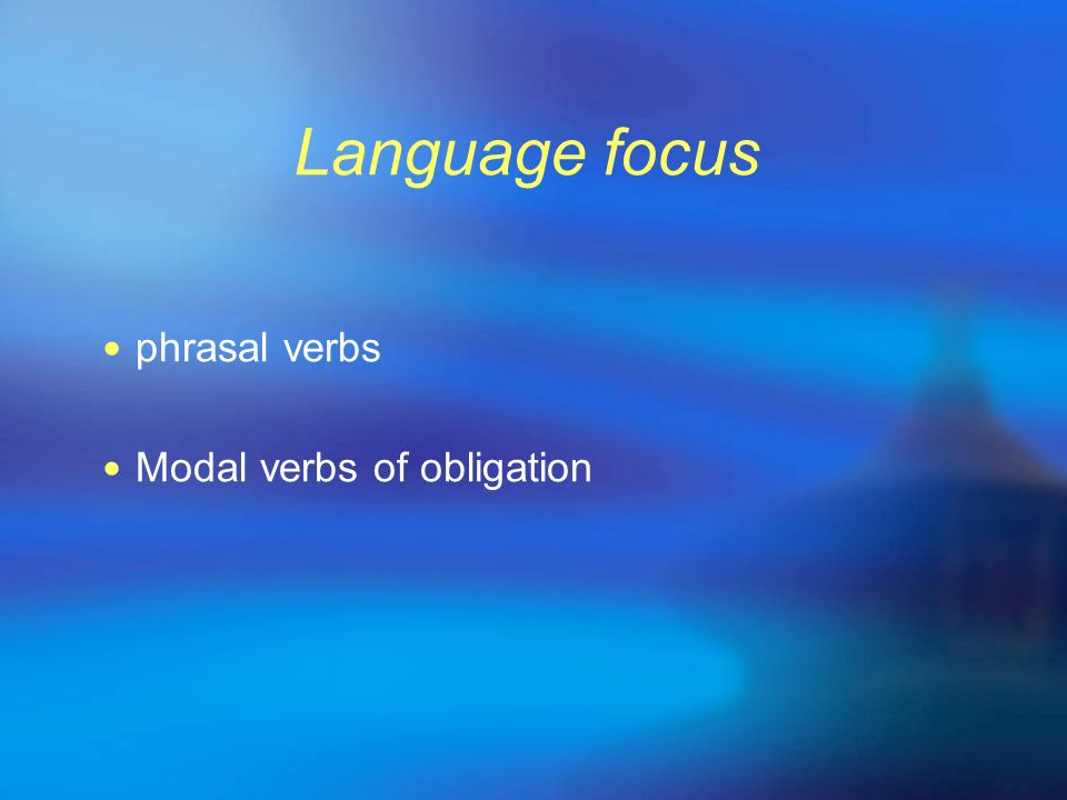 Language focus phrasal verbs Modal verbs of obligation