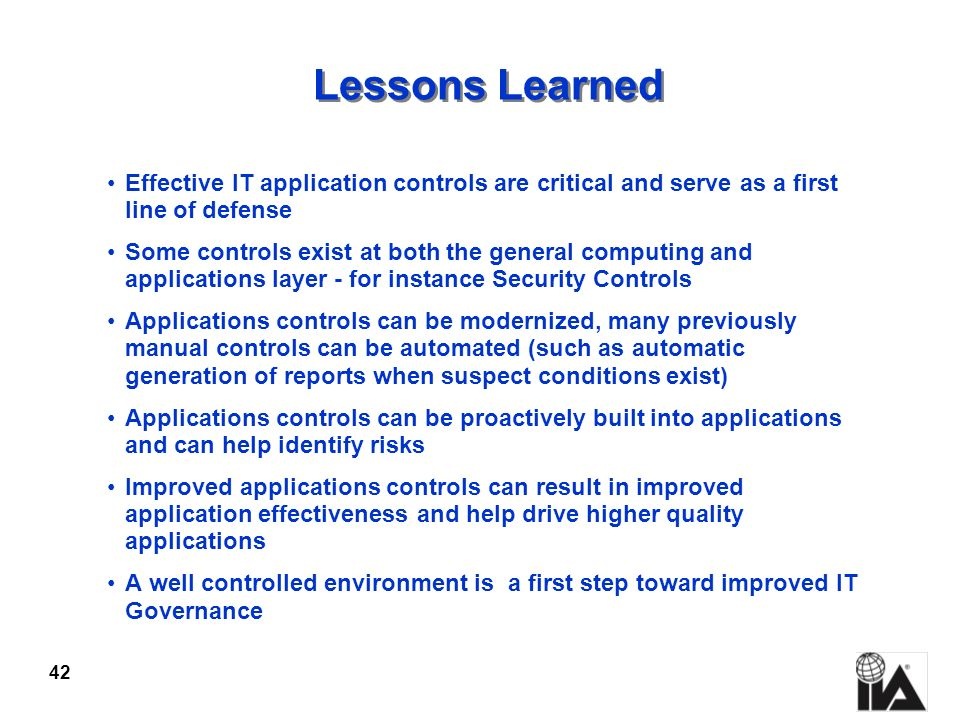 Lessons Learned Effective IT application controls are critical and serve as a first line of defense.