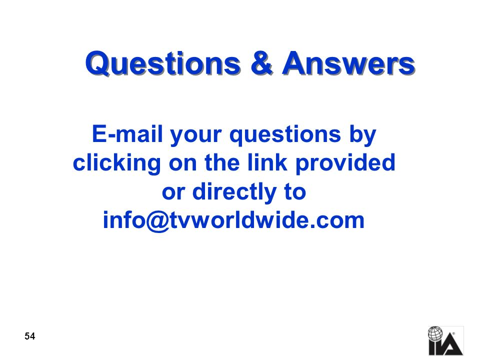 Questions & Answers E-mail your questions by clicking on the link provided or directly to info@tvworldwide.com.