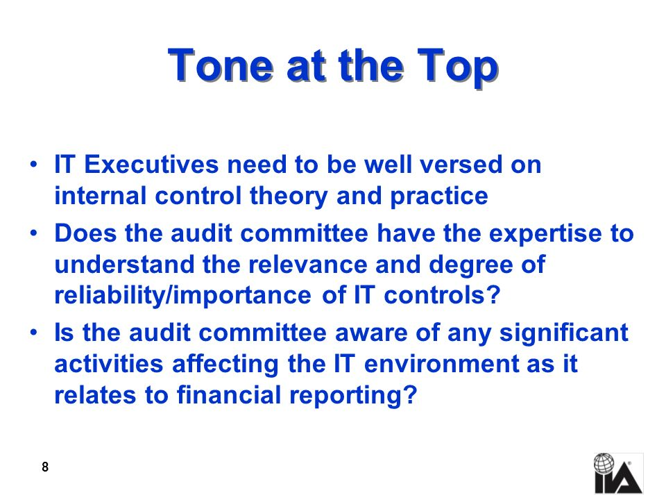 Tone at the Top IT Executives need to be well versed on internal control theory and practice.