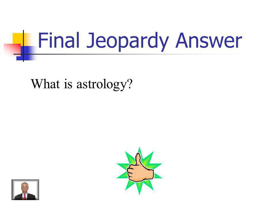 Final Jeopardy Answer What is astrology