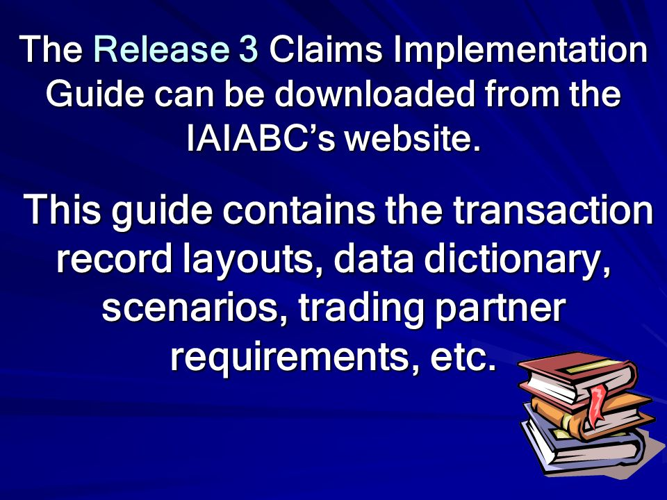 The Release 3 Claims Implementation Guide can be downloaded from the IAIABC's website.
