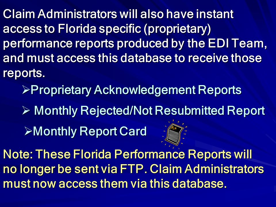 Claim Administrators will also have instant access to Florida specific (proprietary) performance reports produced by the EDI Team, and must access this database to receive those reports.