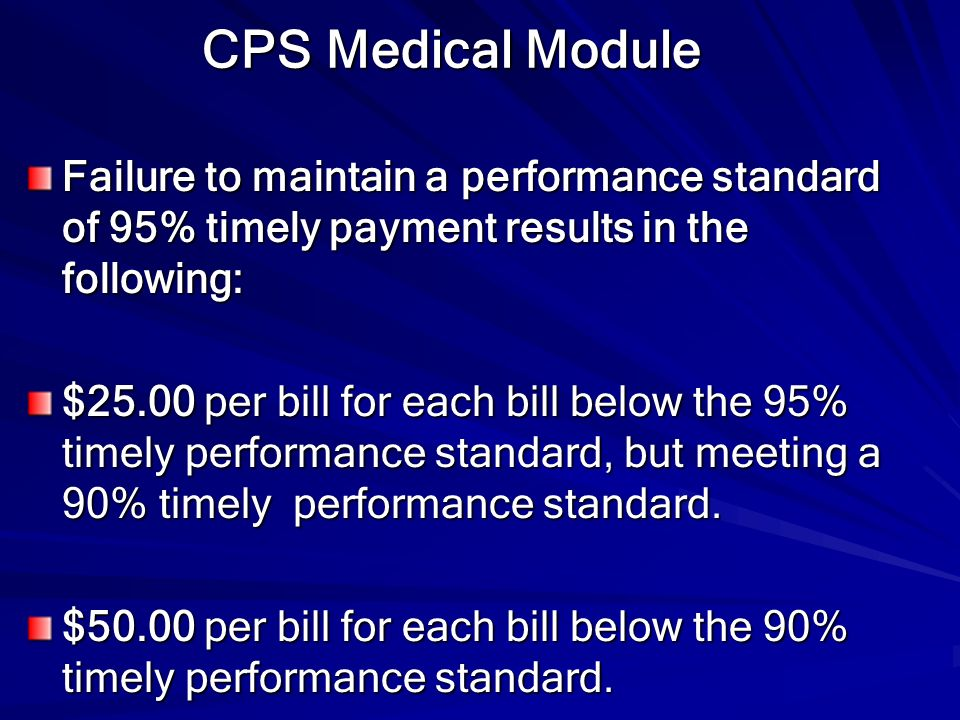 CPS Medical Module Failure to maintain a performance standard of 95% timely payment results in the following: