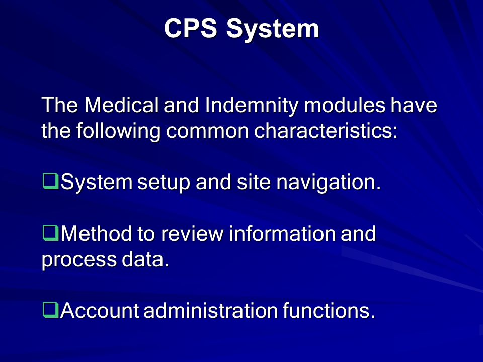 CPS System The Medical and Indemnity modules have the following common characteristics: System setup and site navigation.