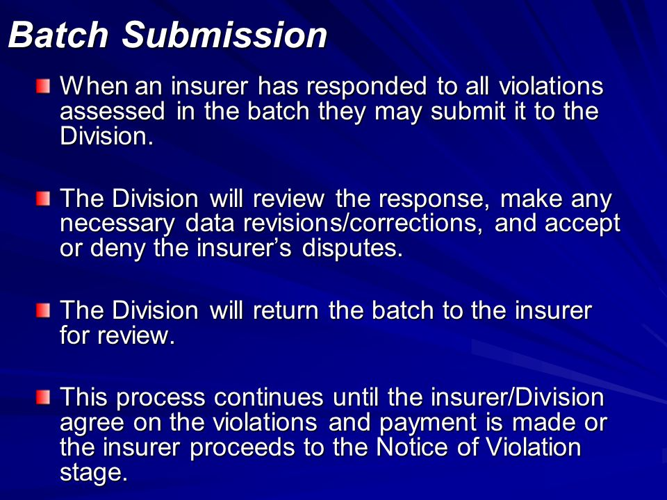 Batch Submission When an insurer has responded to all violations assessed in the batch they may submit it to the Division.
