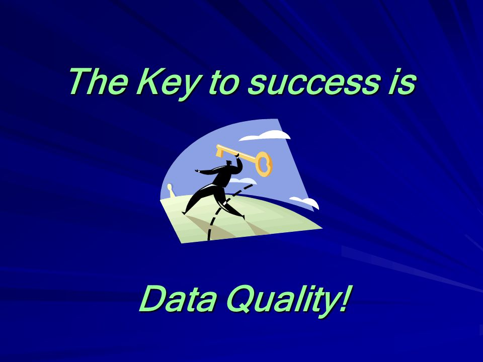 The Key to success is Data Quality!