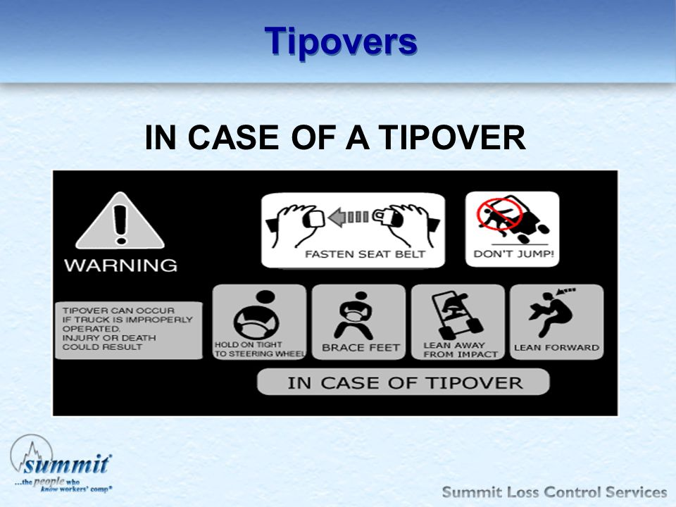 Tipovers IN CASE OF A TIPOVER Don't Jump – Stay in Forklift