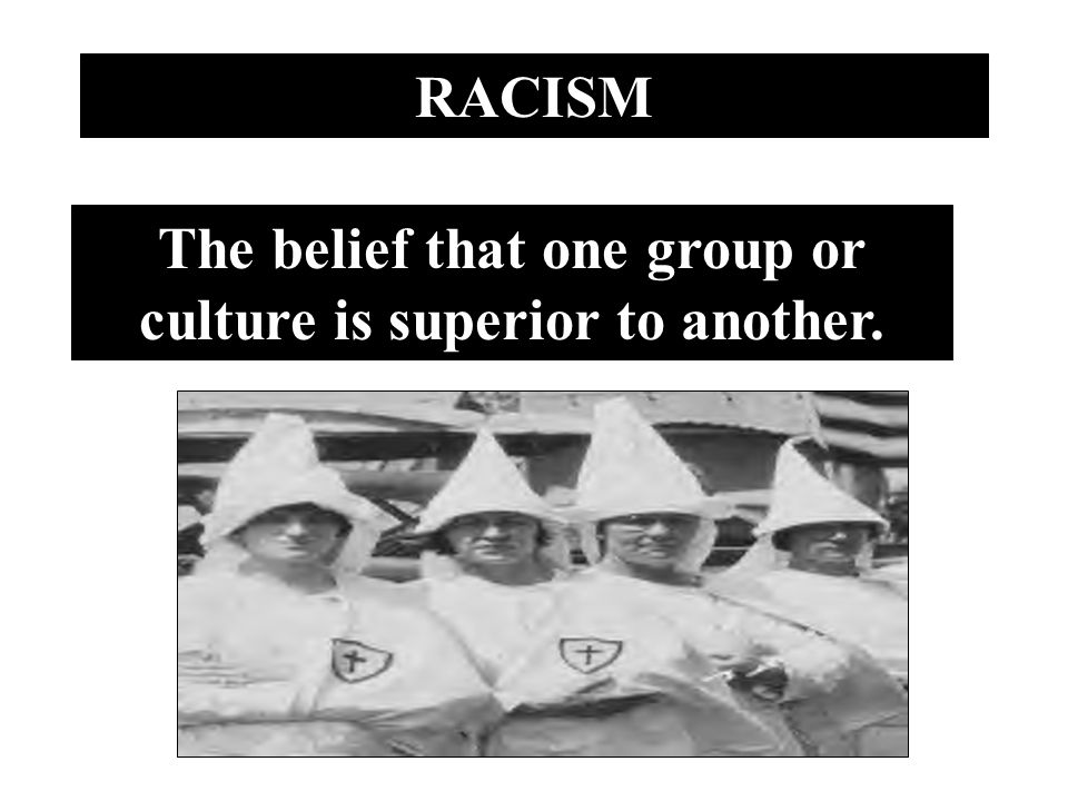 The belief that one group or culture is superior to another.